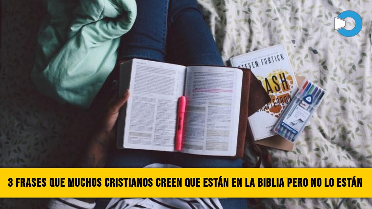 3 Frases Que Muchos Cristianos Creen Que Están En La Biblia Pero No